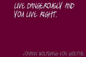 Live-dangerously-and-you-live-right.